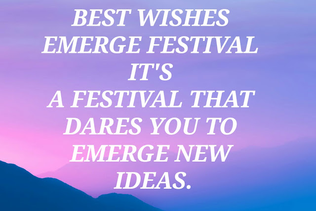 BEST WISHES  EMERGE FESTIVAL   IT'S A FESTIVAL THAT  DARES YOU TO  EMERGE NEW  IDEAS