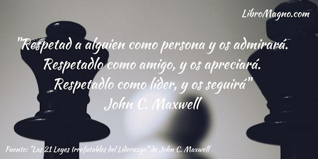 """""""Respetad a alguien como persona y os admirará. Respetadlo como amigo, y os apreciará. Respetadlo como líder, y os seguirá"""" John C. Maxwell"""