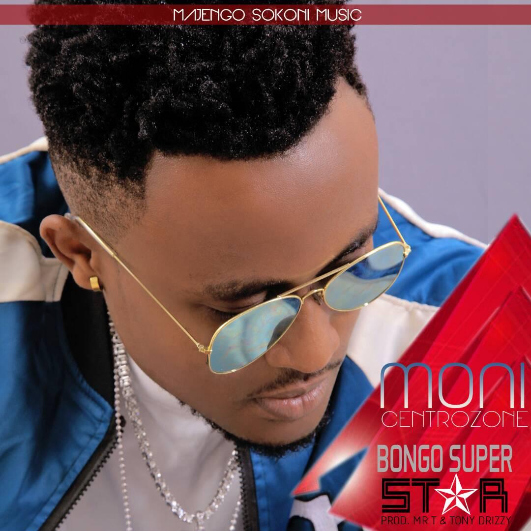 AUDIO | MONI CENTRALZONE - BONGO SUPER STAR | Download - DJ