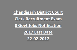 Chandigarh District Court Clerk Recruitment Exam 8 Govt Jobs Notification 2017 Last Date 22-02-2017