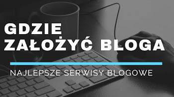 Gdzie założyć bloga? Najlepsze blogi, serwisy i platformy blogowe
