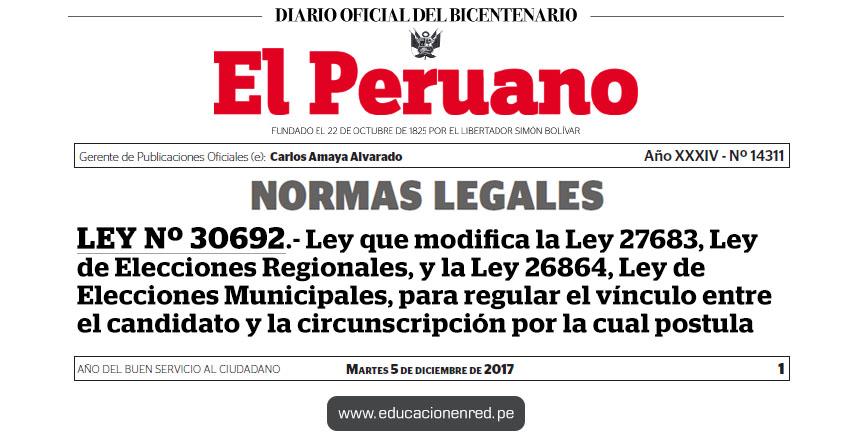 LEY Nº 30692 - Ley que modifica la Ley 27683, Ley de Elecciones Regionales, y la Ley 26864, Ley de Elecciones Municipales, para regular el vínculo entre el candidato y la circunscripción por la cual postula - www.congreso.gob.pe