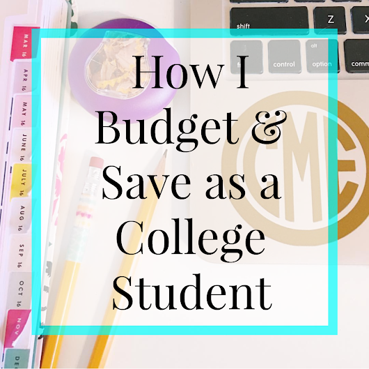 How I Budget and Save as a College Student
