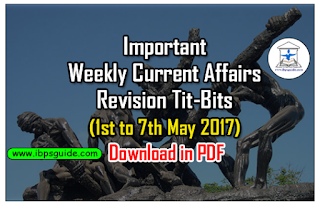 Important CA Weekly Revision Tit-Bits (1st to 7th May 2017) for BOB/ SBI PO& Upcoming Exams 2017-Download-in-PDF