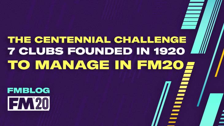 The Centennial Challenge, 7 Clubs Founded in 1920 to Manage in FM20