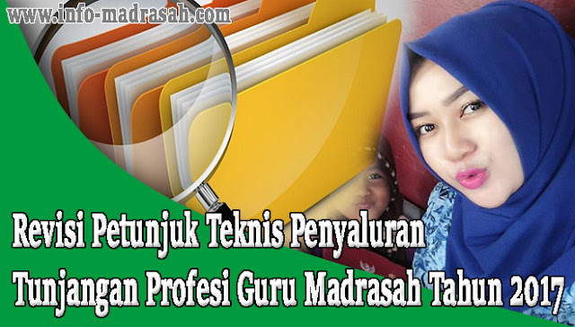 Revisi Petunjuk Teknis Penyaluran Tunjangan Profesi Guru Madrasah Tahun 2017