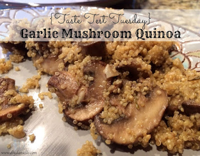 {Taste Test Tuesday} Garlic Mushroom Quinoa