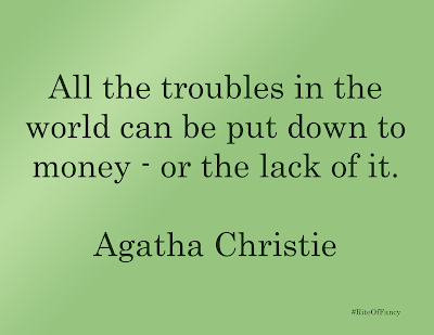 """All the troubles in the world can be put down to money - or the lack of it."""