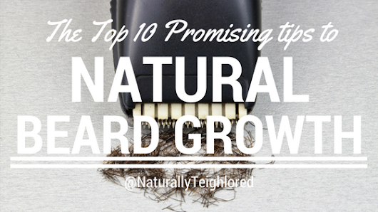 NaturallyTeighlored: The Top 10 Promising Tips to Natural Beard Growth