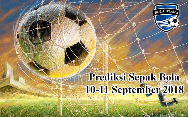 PREDIKSI SEPAK BOLA 10-11 SEPTEMBER 2018