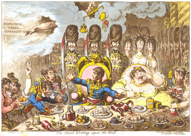 The Hand-Writing upon the Wall (1803), James Gillray's caricature of Napoleon in the role of Belshazzar the feast-loving King of Babylon. In Gillray's etching, Napoleon, Josephine, French soldiers and women are seated at a feast-table. Napoleon looks in horror at the hand of Jehovah pointing to words in the sky. In the original Biblical story, on a wall in Belshazzar's palace, god's hand writes a mysterious message: mene, mene, tekel, upharsin. The King asks Daniel to interpret the words. Daniel says: