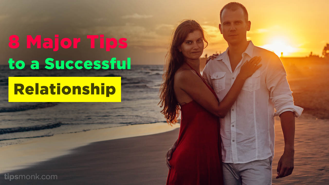 8 Major Tips to a Successful Relationship