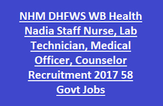 NHM DHFWS WB Health Nadia Staff Nurse, Lab Technician, Medical Officer, Counselor Recruitment 2017 58 Govt Jobs