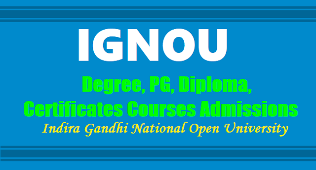 IGNOU Open University Degree,PG, Diploma, Certificates Courses Admissions 2017
