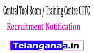 Central Tool Room / Training Centre CTTC Recruitment Notification 2017