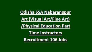 Odisha SSA Nabarangpur Art (Visual Art Fine Art) Physical Education Part Time Instructors Recruitment 2018 106 Govt Jobs