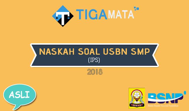 Naskah Asli Soal USBN IPS SMP 2018 dan Kunci Jawaban