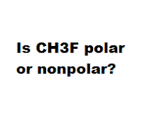 Is CH3F polar or nonpolar?