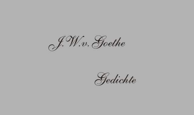 Gedichte Und Zitate Fur Alle Gedichte V J W Von Goethe Der
