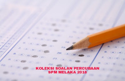 Koleksi Soalan Percubaan SPM Melaka 2018