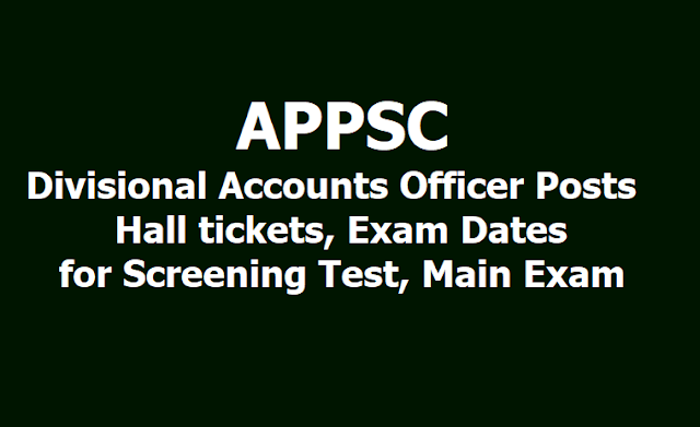 APPSC Divisional Accounts Officer Posts Hall tickets, Exam Dates for Screening Test, Main Exam 2019