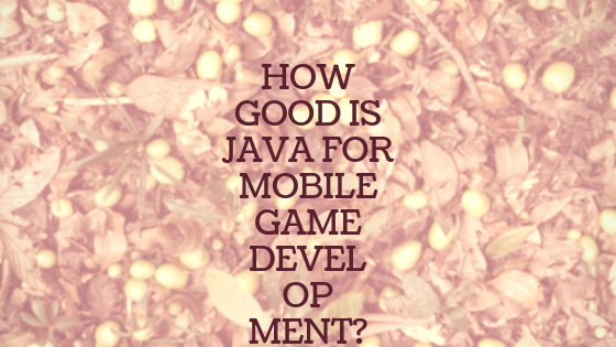 How Good Is Java for Mobile Game Development?