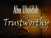 Kisah Singkat Sahabat Nabi ABU UBAIDAH bin  Al-JARRAH Radhiyallahu 'anhu