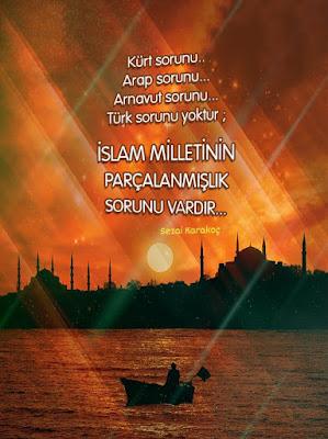 kürt sorunu, türk sorunu, arap sorunu, arnavut sorunu, İslam Milleti, parçalanmak, birlik, beraberlik, ümmet, TC, sezai karakoç, güzel sözler, özlü sözler, anlamlı sözler