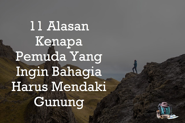 alasan kenapa pemuda yang ingin bahagia harus mendaki gunung