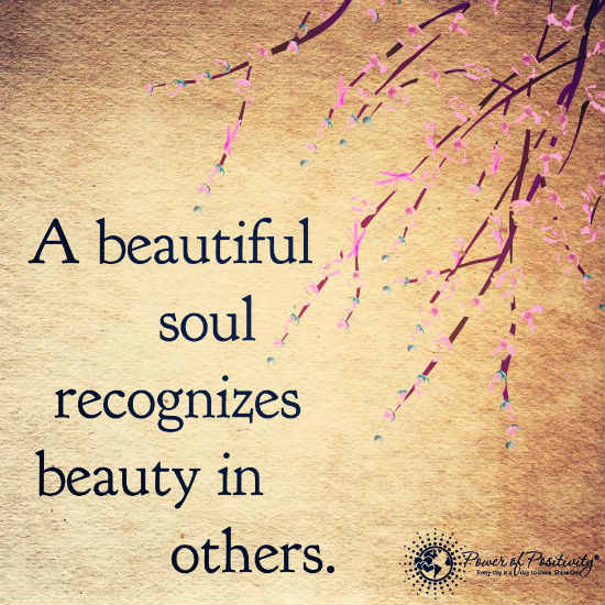 A beautiful soul recognizes beauty in others - Quote. - 101 ...