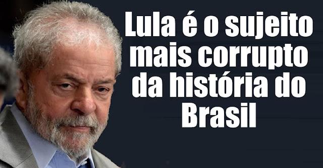 Lula é o maior corrupto da história do Brasil. Dilma segue o ...