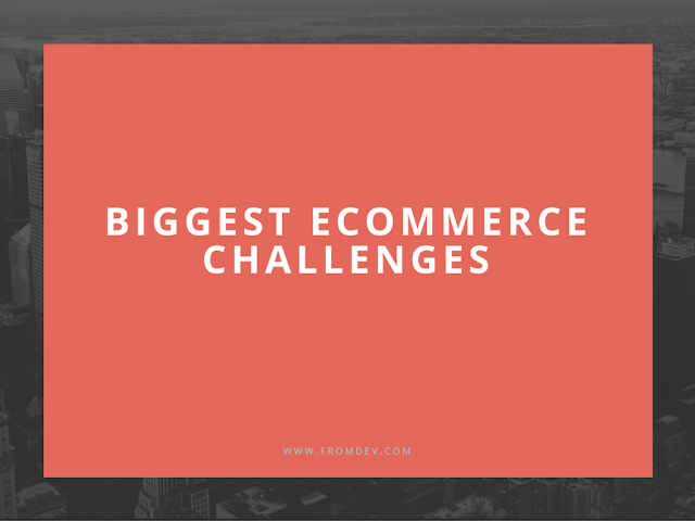 The 5 Biggest Ecommerce Challenges And How To Overcome Them
