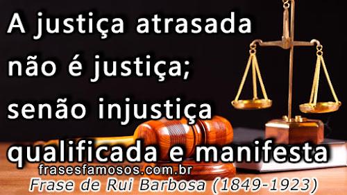 Rui Barbosa - Frases Justiça Lenta