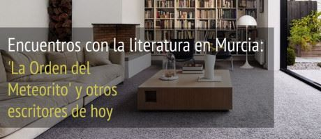 Encuentros con la literatura en Murcia: La 'Orden del Meteorito' y otros escritores de hoy.