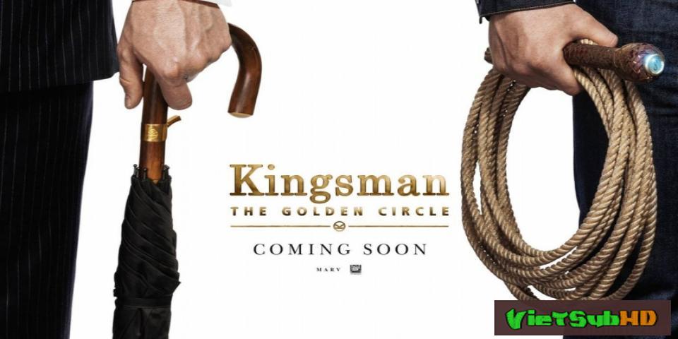 Phim Mật Vụ Kingsman 2: Tổ Chức Hoàng Kim Trailer VietSub HD | Kingsman 2: The Golden Circle 2017