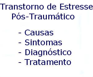 Transtorno de Estresse Pós-Traumático causas sintomas diagnóstico tratamento prevenção riscos complicações