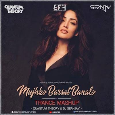 MUJHKO BARSAAT BANA LO - TRANCE MASHUP - QUANTUM THEORY &  DJ SEANJAY