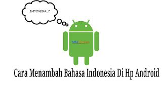 Cara Menambah Bahasa Indonesia Di Semua HP Android Yang Tidak Support Bahasa Indonesia