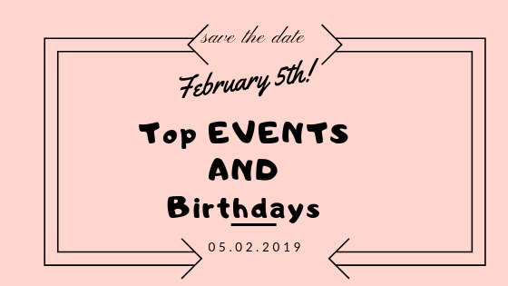 Top February 5th Events and Birthdays - Event Blog