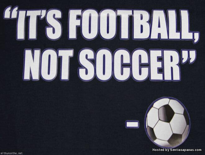 Football atau Soccer, Yang Mana Satu Sebenarnya Betul?