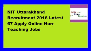 NIT Uttarakhand Recruitment 2016 Latest 67 Apply Online Non-Teaching Jobs