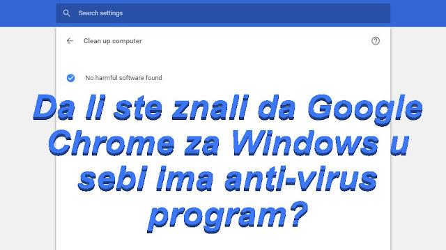 Da li ste znali da Google Chrome za Windows u sebi ima anti-virus program?