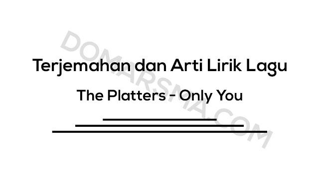 Terjemahan dan Arti Lirik Lagu The Platters - Only You