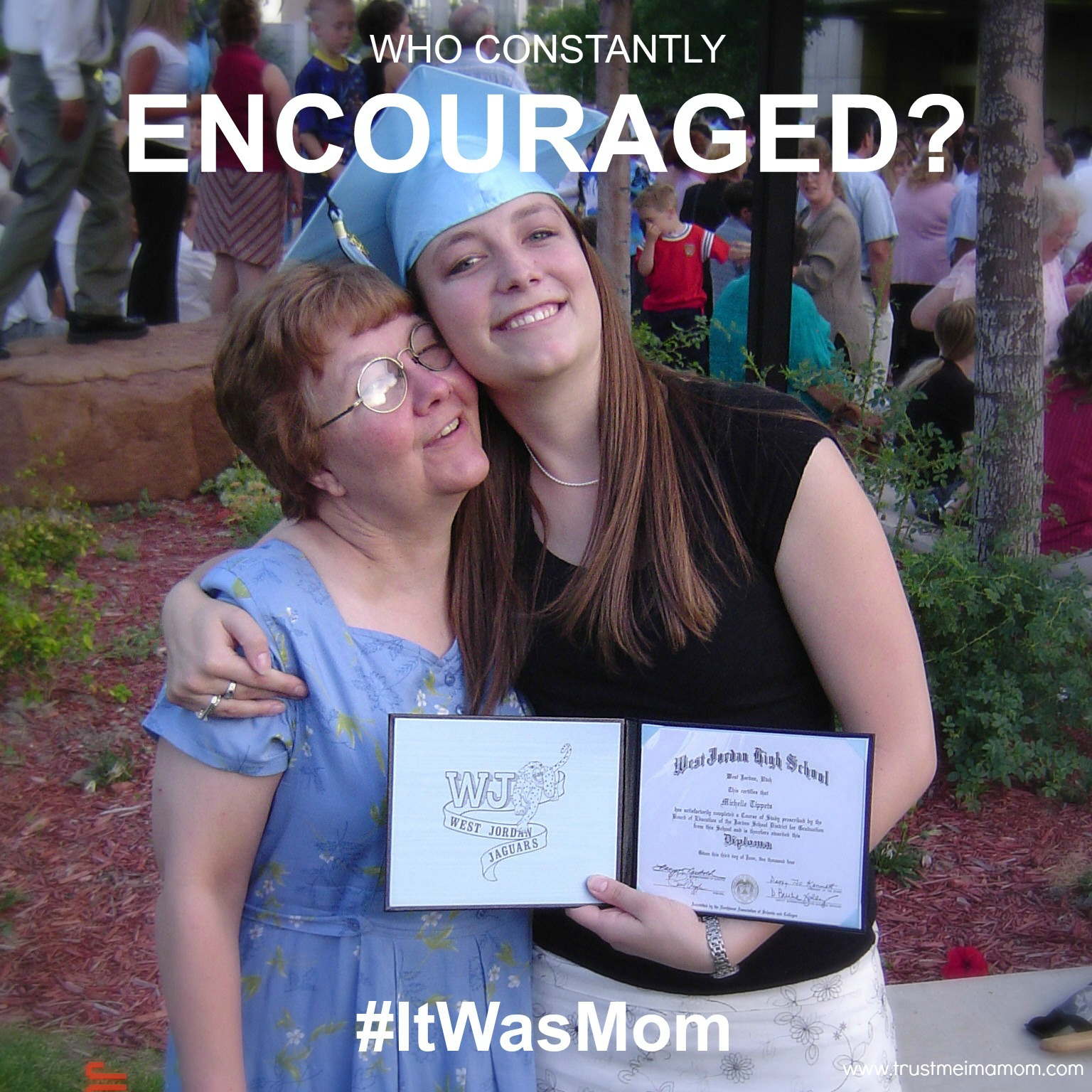 Who Constandly Encouraged? #ItWasMom
