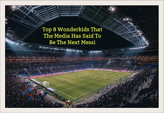 Top 8 Wonderkids That The Media Has Said To Be The Next Messi