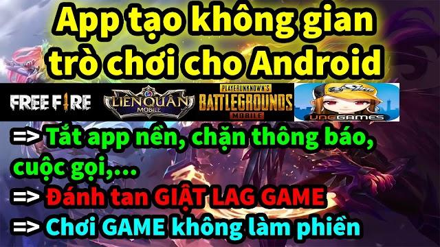 Ứng dụng TẠO KHÔNG GIAN TRÒ CHƠI CHO ANDROID GIẢM LAG GAME