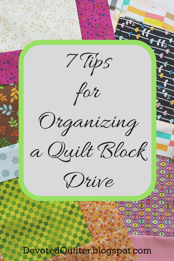 7 tips for organizing a quilt block drive | DevotedQuilter.blogspot.com