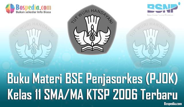 Buku Materi BSE Penjasorkes (PJOK) Kelas 11 SMA/MA KTSP 2006 Terbaru