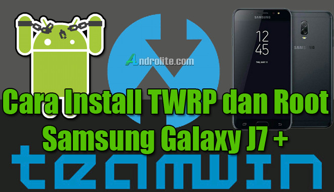 TWRP dan Cara Root Samsung Galaxy J7+ (Plus)