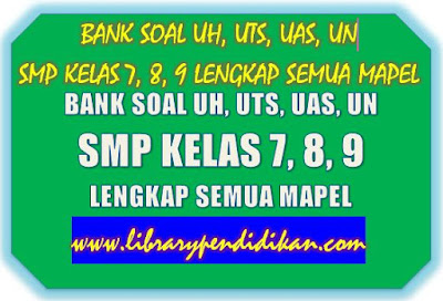 BANK SOAL UH, UTS, UAS, UN SMP KELAS 7, 8, 9 LENGKAP SEMUA MAPEL